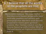 6 i believe that all the words of the prophets are true