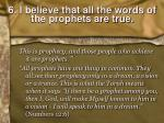 6 i believe that all the words of the prophets are true1