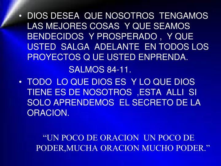 DIOS DESEA  QUE NOSOTROS  TENGAMOS LAS MEJORES COSAS  Y QUE SEAMOS BENDECIDOS  Y PROSPERADO ,  Y QUE...