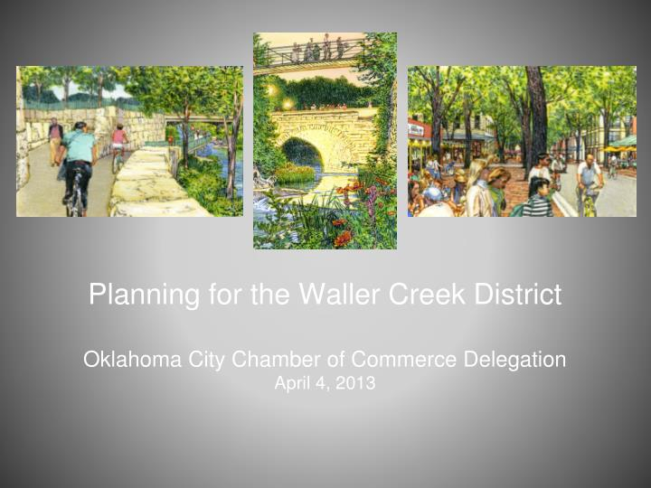 planning for the waller creek district oklahoma city chamber of commerce delegation april 4 2013 n.