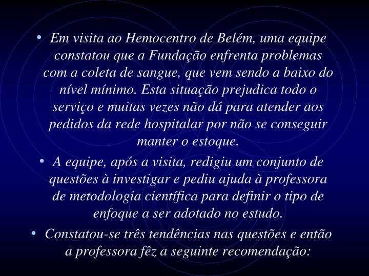 Em visita ao Hemocentro de Belém, uma equipe constatou que a Fundação enfrenta problemas com a co...