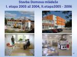 stavba domova ml de e i etapa 2003 a 2004 ii etapa2005 2006