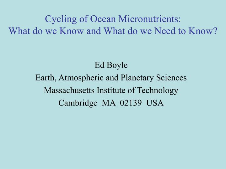 cycling of ocean micronutrients what do we know and what do we need to know n.