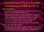child biological factors possibly contributing to odd cd 2