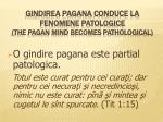 gindirea pagana conduce la fenomene patologice the pagan mind becomes pathological