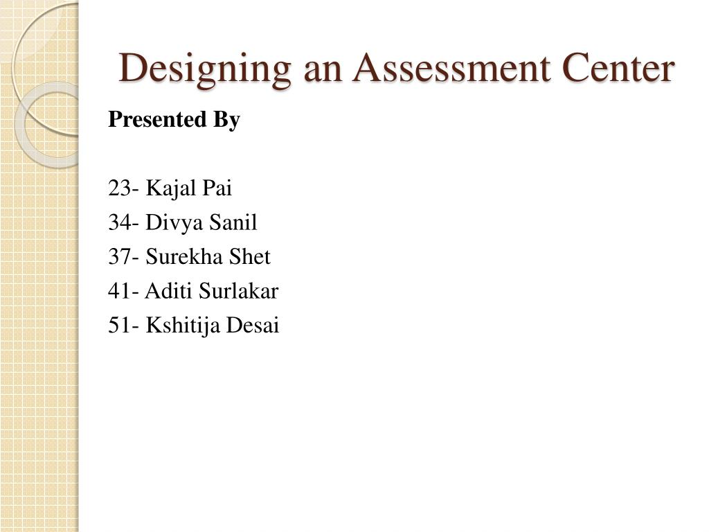 Ppt Designing An Assessment Center Powerpoint Presentation Free Download Id 4536133 04:35 psychometric test retakes 05:10 situational. ppt designing an assessment center