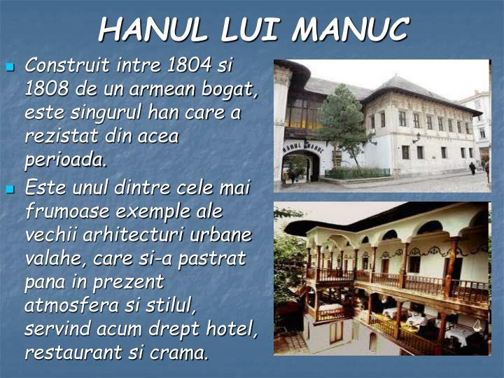 Construit intre 1804 si 1808 de un armean bogat, este singurul han care a rezistat din acea perioada.