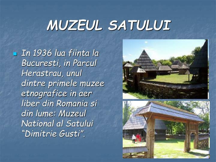 """In 1936 lua fiinta la Bucuresti, in Parcul Herastrau, unul dintre primele muzee etnografice in aer liber din Romania si din lume: Muzeul National al Satului """"Dimitrie Gusti""""."""