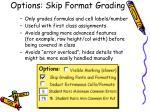 options skip format grading