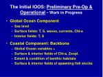 the initial ioos preliminary pre op operational work in progress