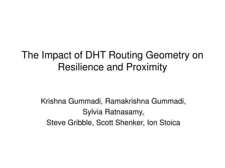 the impact of dht routing geometry on resilience and proximity n.