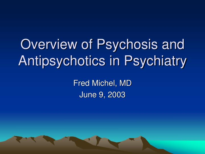 overview of psychosis and antipsychotics in psychiatry n.