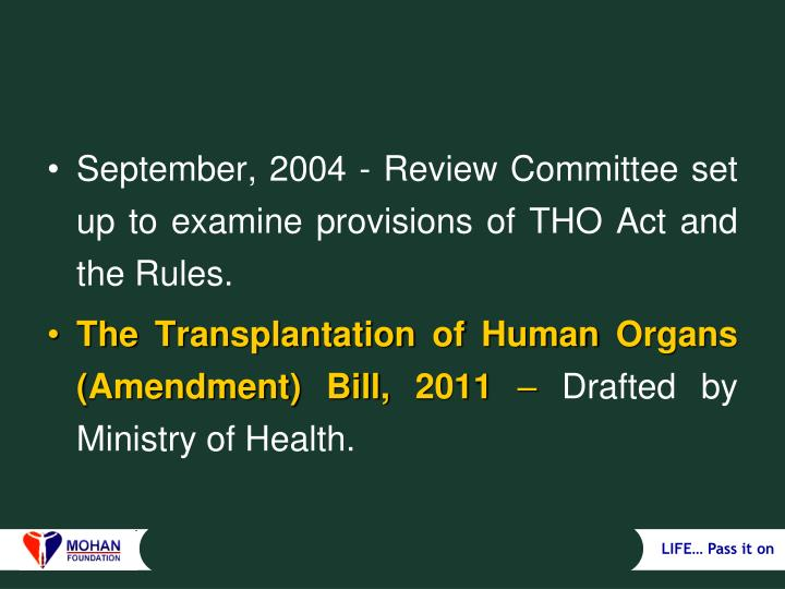 September, 2004 - Review Committee set up to examine provisions of THO Act and the Rules.