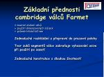 z kladn p ednosti cambridge v lc farmet