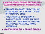 a major problem for probability based sampling of water bodies