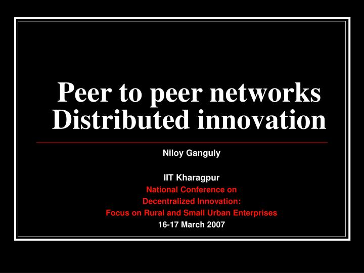 peer to peer networks distributed innovation n.