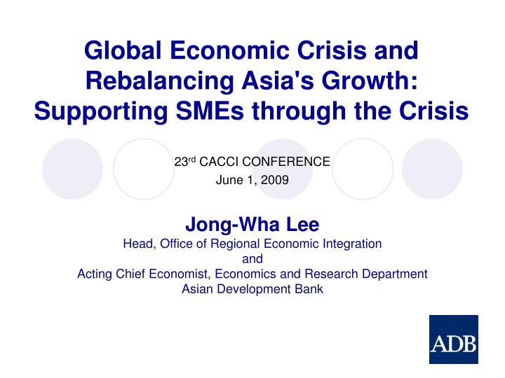 global economic crisis and rebalancing asia s growth supporting smes through the crisis n.