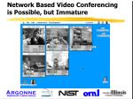 network based video conferencing is possible but immature