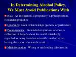 in determining alcohol policy we must avoid publications with