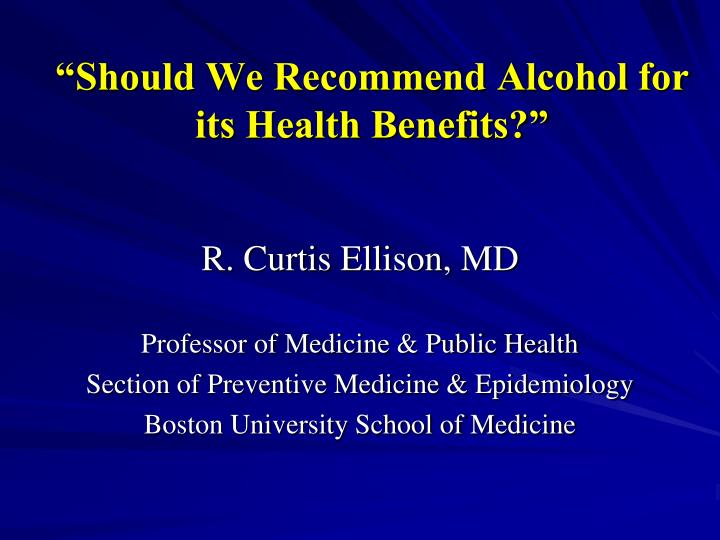 should we recommend alcohol for its health benefits n.