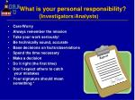 what is your personal responsibility investigators analysts