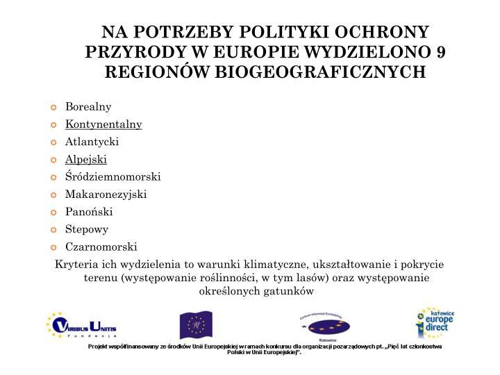 NA POTRZEBY POLITYKI OCHRONY PRZYRODY W EUROPIE WYDZIELONO 9 REGIONÓW BIOGEOGRAFICZNYCH