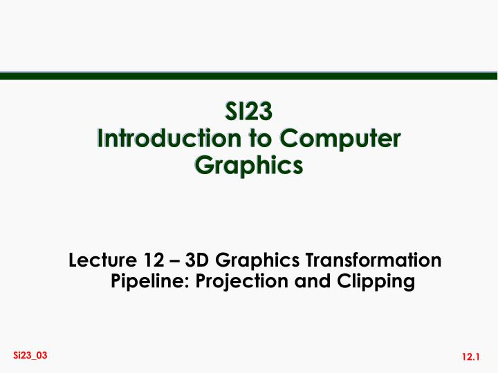 si23 introduction to computer graphics n.