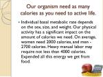 our organism need as many calories as you need to active life