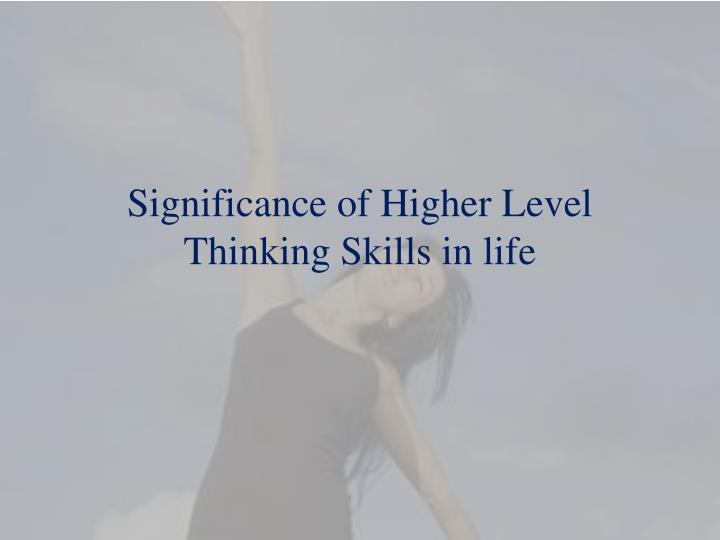 significance of higher l evel t hinking skills in life n.
