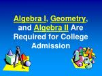 algebra i geometry and algebra ii are required for college admission