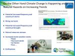 on the other hand climate change is happening and natural hazards on increasing trends