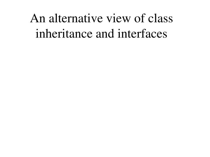 an alternative view of class inheritance and interfaces n.