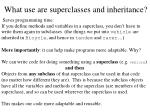 what use are superclasses and inheritance