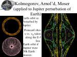 kolmogorov arnol d moser applied to jupiter perturbation of earth