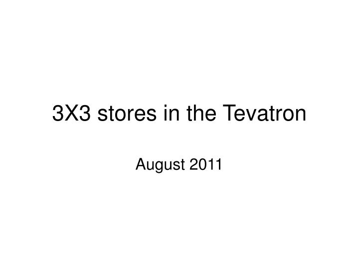 3x3 stores in the tevatron n.