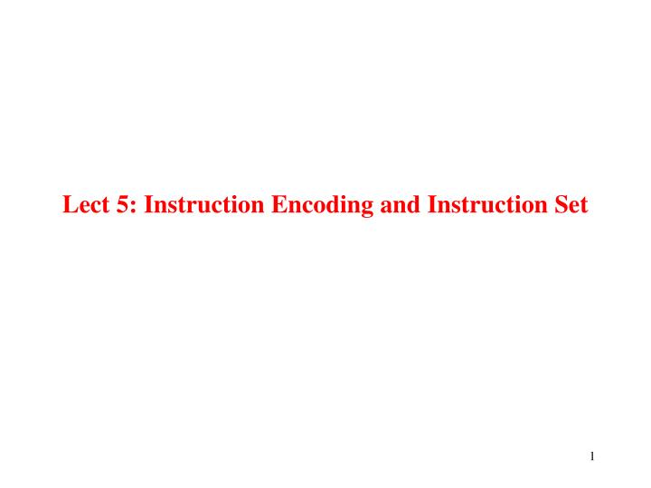 lect 5 instruction encoding and instruction set n.