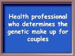 health professional who determines the genetic make up for couples
