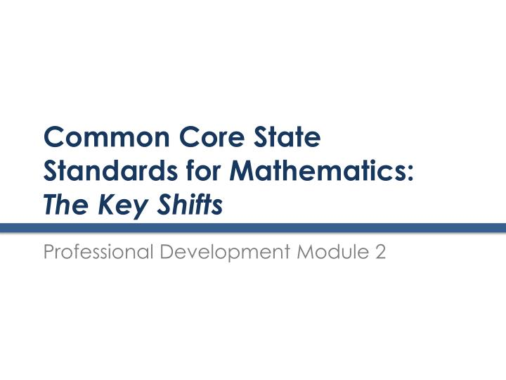 common core state standards for mathematics the key shifts n.