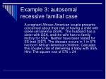 example 3 autosomal recessive familial case