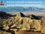 teachers must seek out these resources and then determine which will be useful