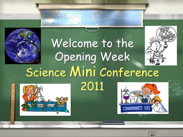 welcome to the opening week science mini conference 2011 n.
