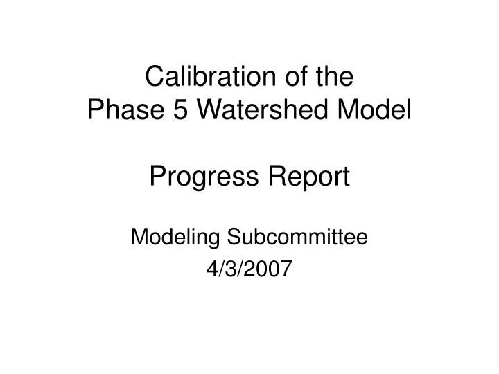 calibration of the phase 5 watershed model progress report n.