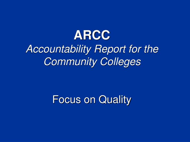 arcc accountability report for the community colleges focus on quality n.