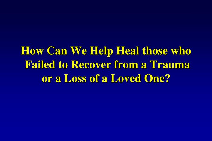 How Can We Help Heal those who