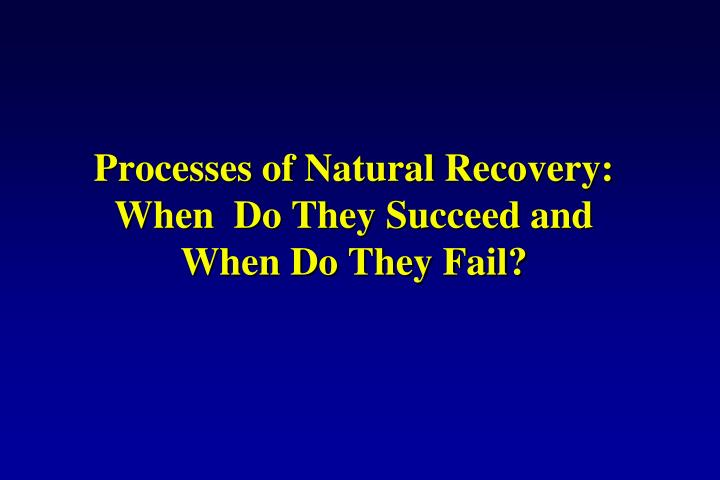 Processes of Natural Recovery: