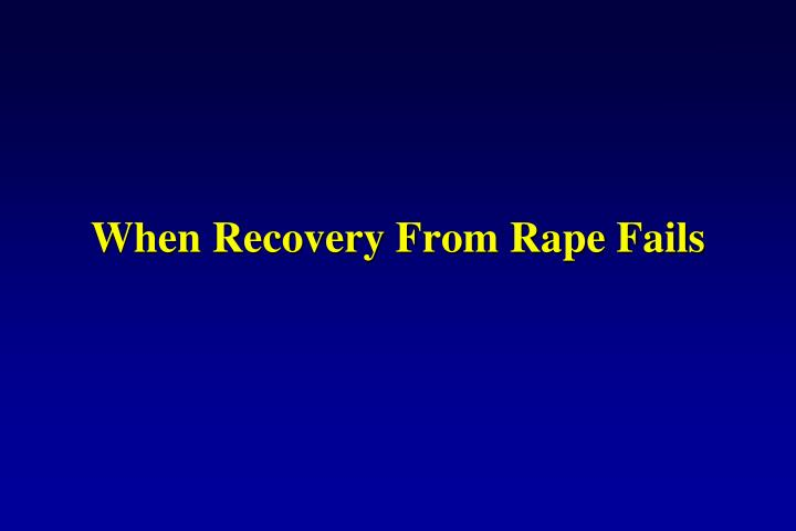When Recovery From Rape Fails