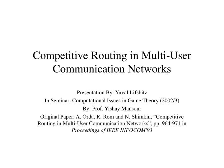 competitive routing in multi user communication networks n.
