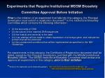 experiments that require institutional mssm biosafety committee approval before initiation