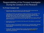 responsibilities of the principal investigator during the conduct of the research