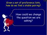 given a set of preference lists how do we find a stable pairing1